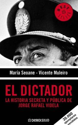 El dictador: La historia secreta y pública de Jorge Rafael Videla
