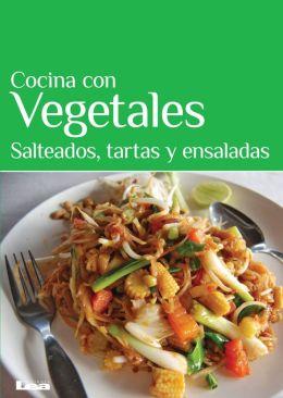 Cocina con vegetales : Salteados, tartas y ensaladas