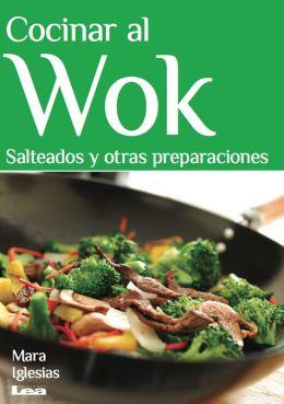 Cocinar al wok : Salteados y otras preparaciones