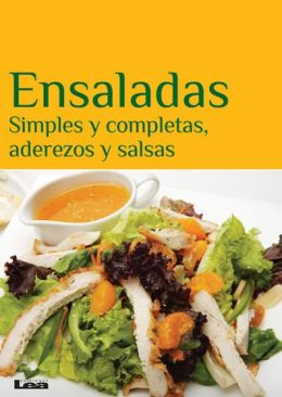 Ensaladas : Simples y completas, aderezos y salsas