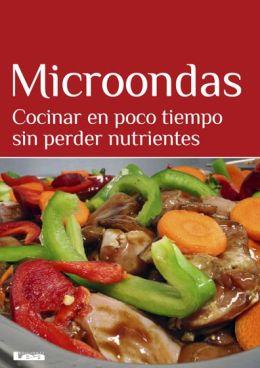 Microondas : Cocinar en poco tiempo sin perder nutrientes