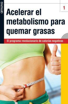 Acelerar el metabolismo para quemar grasas : El programa revolucionario de calorías negativas