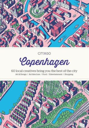 CITIX60 - Copenhagen: 60 Creatives Show You the Best of the City