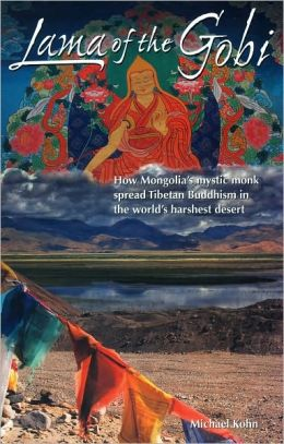 Lama of the Gobi: How Mongolia's Mystic Monk Spread Tibetan Buddhism in the World's Harshest Desert