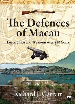 The Defences of Macau: Forts, Ships and Weapons over 450 Years