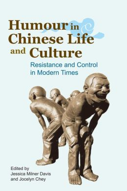 Humour in Chinese Life and Culture: Resistance and Control in Modern Times