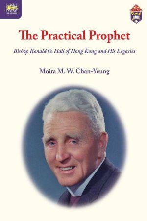 The Practical Prophet: Bishop Ronald O. Hall of Hong Kong and His Legacies