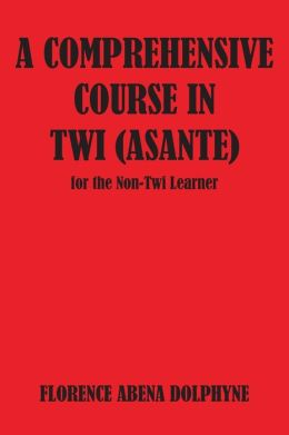 A Comprehensive Course In Twi (Asante) For The Non-Twi Learner