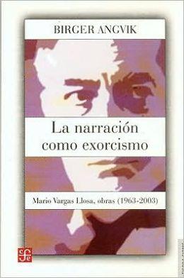La narracion como exorcismo : Mario Vargas Llosa, Obras (1963-2003)