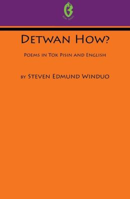 Detwan How? Poems in Tok Pisin and English (Buai Series, 6)