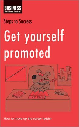 Get Yourself Promoted - Kayfa Tanal Al Tarqia Allati Toredoha: How to move up the career ladder