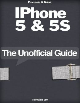 IPhone 5 & 5S : The Unofficial Guide