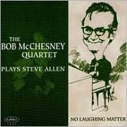 No Laughing Matter: McChesney Plays Steve Allen