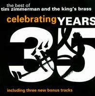 Celebrating 35 Years: The Best of Tim Zimmerman and The King's Brass