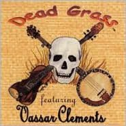 Dead Grass Feat: Vassar Clements