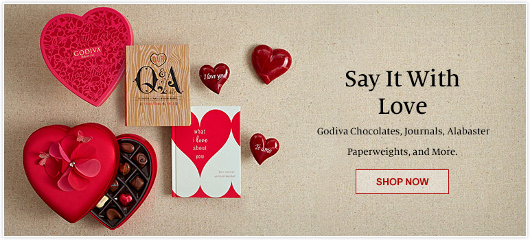 Say It With Love - Godiva Chocolates, Journals, Alabaster Paperweights, and More.