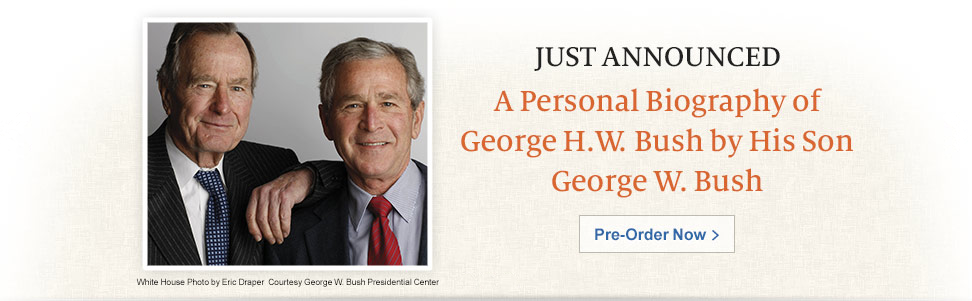 Just Announced: A Personal Biography of George H.W. Bush by His Son George W. Bush. Pre-Order Now.