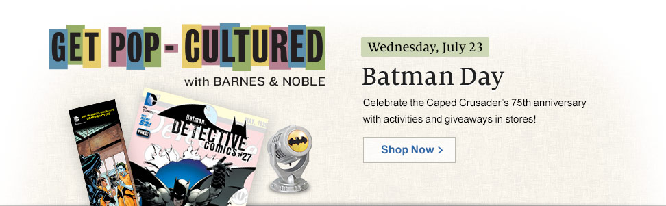 Get Pop-Cultured with Barnes & Noble - Wednesday, July 23, 2014 - Batman Day. Celebrate the Caped Crusader's 75th Anniversary with activities and giveaways in stores! Shop Now