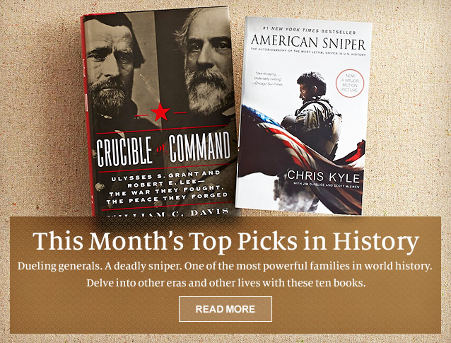 This Month's Top Picks in History - Dueling generals. A deadly sniper. One of the most powerful families in world history. Delve into other eras and other lives with these ten books. READ MORE