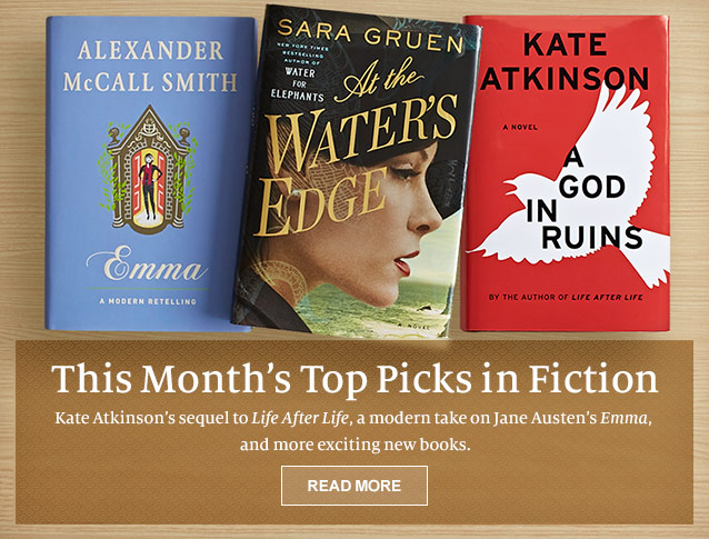This Month's Top Picks in Fiction - Kate Atkinson's sequel to Life After Life, a modern take on Jane Austen's Emma, and more exciting new books. READ MORE