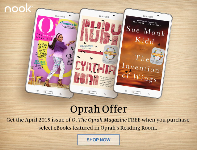 Huge Sale! Limited Time Only. Get the April 2015 issue of O, The Oprah Magazine FREE when you purchase select ebooks featured in Oprah's Reading Room. SHOP NOW