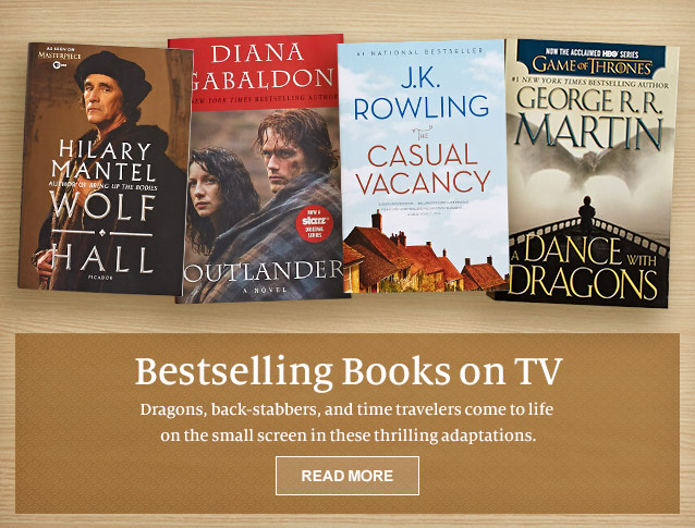 Bestselling Books on TV - Dragons, back-stabbers, and time travelers come to life on the small screen in these thrilling adaptations. READ MORE