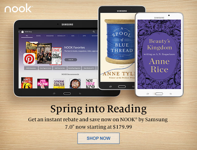 Spring into Reading. Get an instant rebate and save now on NOOK by Samsung. 7.0 inch now starting at $179.99. SHOP NOW