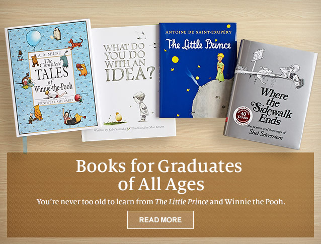 Books for Graduates of All Ages. You're never too old to learn from The Little Prince and Winnie the Pooh. READ MORE