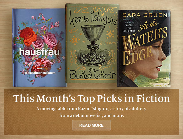 This Month's Top Picks in Fiction. A moving fable from Kazuo Ishiguro, a story of adultery from a debut novelist, and more. READ MORE