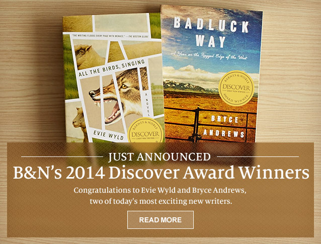 Just Announced. B&N's 2014 Discover Award Winners. Congratulations to Evie Wyld and Bryce Andrews, two of today's exciting new writers. Read More