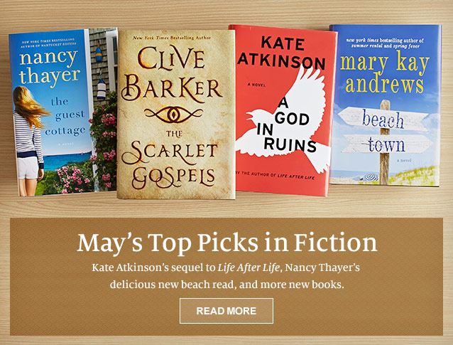 May's Top Picks in Fiction. Kate Atkinson's sequel to Life After Life, Nancy Thayer's delicious new beach read, and more new books.
