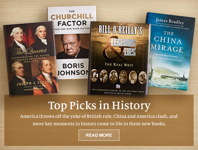 Top Picks in History. America throws off the yoke of British rule, China and America clash, and more key moments in history come to life in these new books. READ MORE