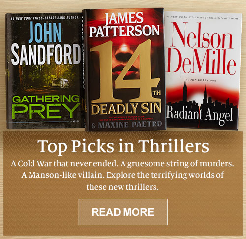 Top Picks in Thrillers - A Cold War that never ended. A gruesome string of murders. A Manson-like villain. Explore the terrifying worlds of these new thriller