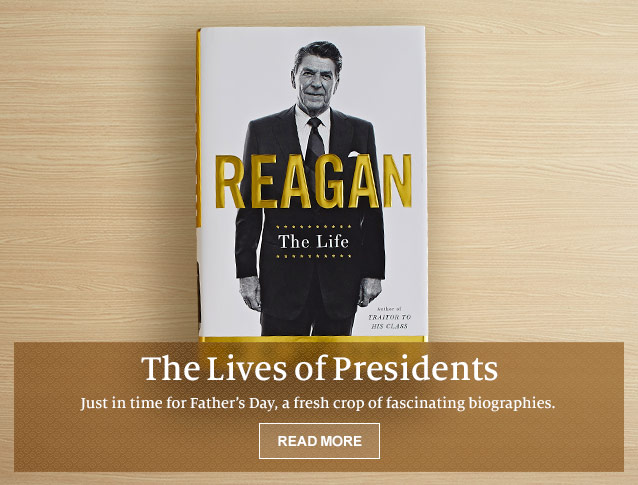 The Lives of Presidents - Just in time for Father's Day, a fresh crop of fascinating biographies. READ MORE