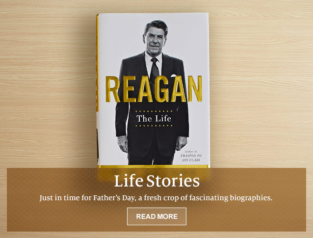 Life Stories - Just in time for Father's Day, a fresh crop of fascinating biographies. READ MORE