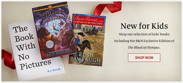 New for Kids. Shop our selection of kids' books including the B&N Exclusive Edition of The Blood of Olympus. SHOP NOW