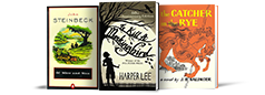 Of Mice and Men by John Steinbeck; To Kill a Mockingbird by Harper Lee; The Catcher in the Rye by J.D. Salinger