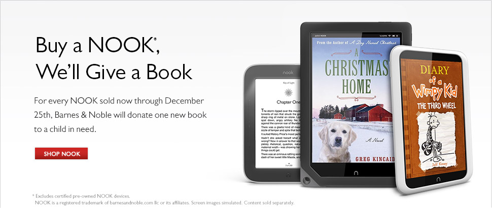 Buy A NOOK, We'll Give A Book - For every NOOK sold now through December 25th, Barnes &amp; Noble will donate one new book to a child in need. Shop NOOK