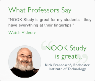 NOOK Study is great for my students - they have everything at their fingertips. NOOK Study is great - Nick Francesco, Rochester Institute of Technology