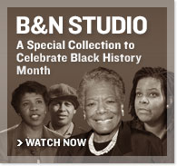B&N Studio. A Special Collection to Celebrate Black History Month. Watch Now.