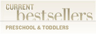 Current Bestsellers: Preschool & Toddlers