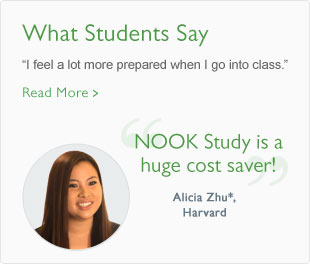 What Students Say 'I fee a lot more prepared when I go into class.' 'NOOK Study is a huge cost-saver' -Alicia Zhu, Harvard
